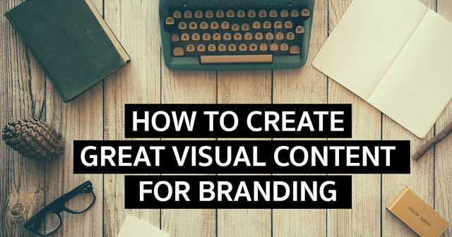 How to Create Great Visual Content for Branding