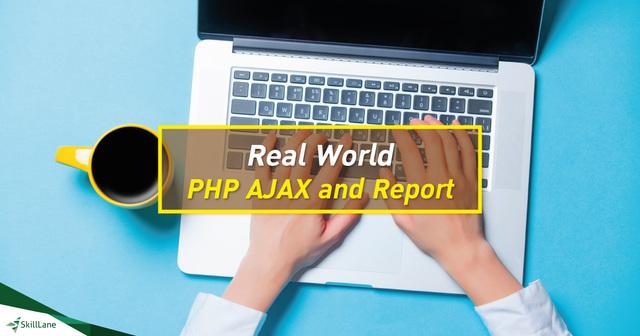 Real World PHP AJAX and Report สร้างเว็บไซต์และพัฒนาระบบงานแบบใช้งานจริง ด้วย PHP และ AJAX